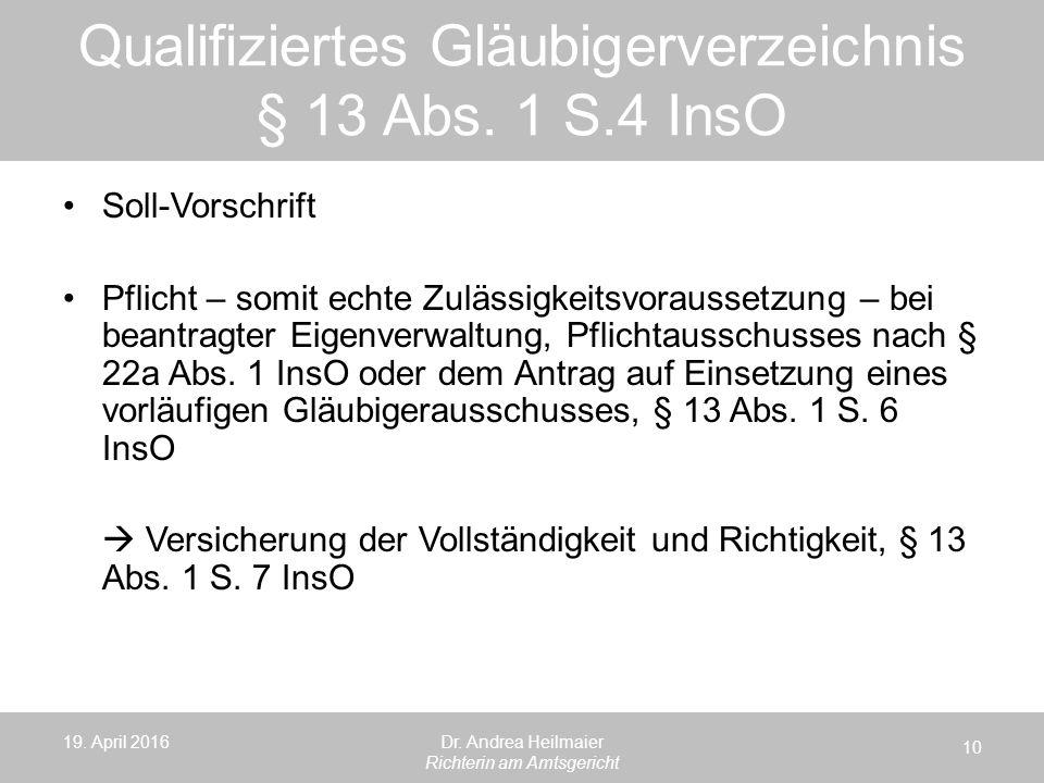 Qualifiziertes Gläubigerverzeichnis § 13 Abs. 1 S.4 InsO 19. April 2016 10 Dr. Andrea Heilmaier Richterin am Amtsgericht Soll-Vorschrift Pflicht – som