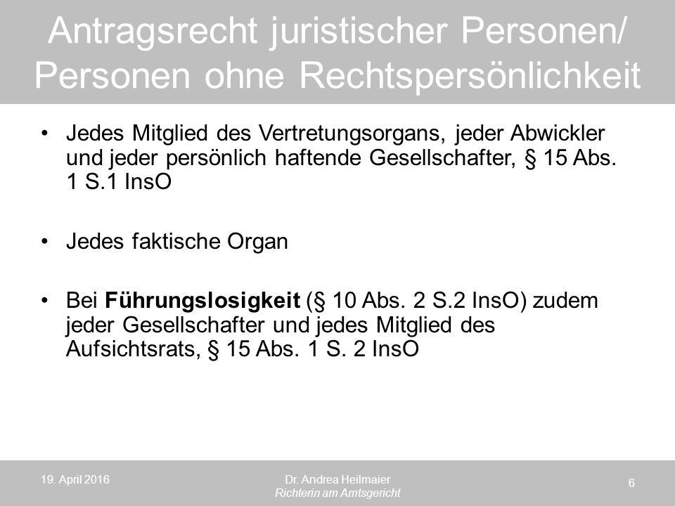 Antragsrecht juristischer Personen/ Personen ohne Rechtspersönlichkeit 19. April 2016 6 Dr. Andrea Heilmaier Richterin am Amtsgericht Jedes Mitglied d
