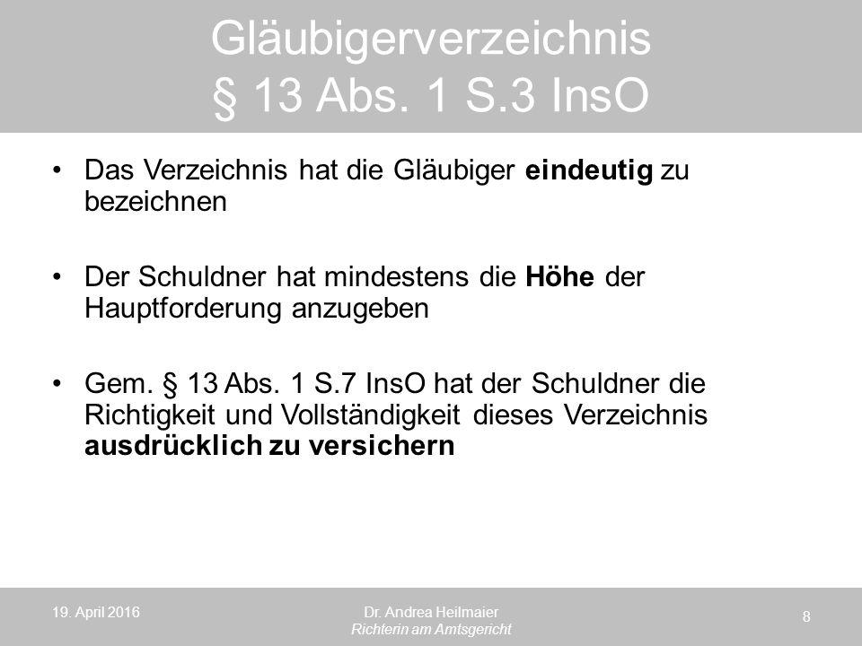 Gläubigerverzeichnis § 13 Abs. 1 S.3 InsO 19. April 2016 8 Dr. Andrea Heilmaier Richterin am Amtsgericht Das Verzeichnis hat die Gläubiger eindeutig z