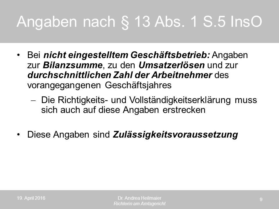 Angaben nach § 13 Abs. 1 S.5 InsO 19. April 2016 9 Dr. Andrea Heilmaier Richterin am Amtsgericht Bei nicht eingestelltem Geschäftsbetrieb: Angaben zur