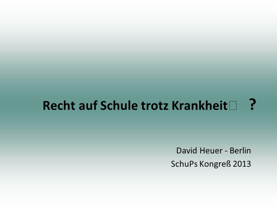 Recht auf Schule trotz Krankheit David Heuer - Berlin SchuPs Kongreß 2013