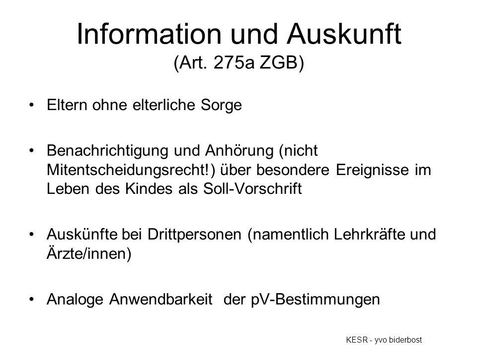 Information und Auskunft (Art. 275a ZGB) Eltern ohne elterliche Sorge Benachrichtigung und Anhörung (nicht Mitentscheidungsrecht!) über besondere Erei