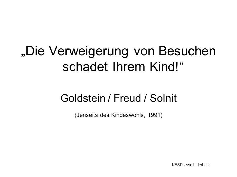"""KESR - yvo biderbost """"Die Verweigerung von Besuchen schadet Ihrem Kind! Goldstein / Freud / Solnit (Jenseits des Kindeswohls, 1991)"""