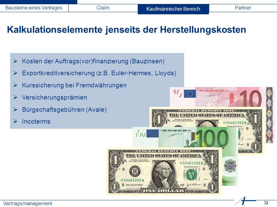 32 Vertragsmanagement Bausteine eines VertragesClaimKaufmännischer BereichPartner  Kosten der Auftrags(vor)finanzierung (Bauzinsen)  Exportkreditver