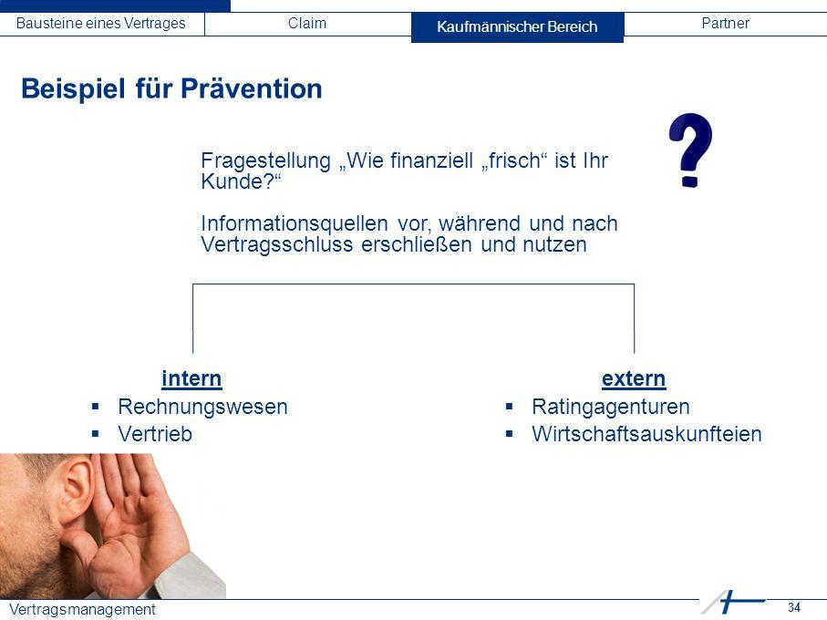 """34 Vertragsmanagement Bausteine eines VertragesClaimKaufmännischer BereichPartner Beispiel für Prävention Fragestellung """"Wie finanziell """"frisch"""" ist I"""