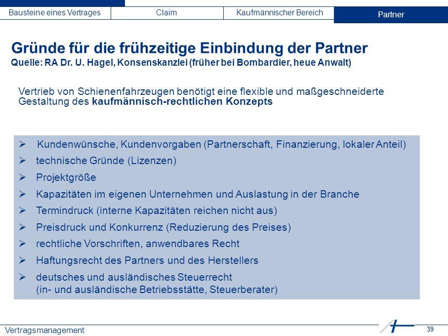 39 Vertragsmanagement Bausteine eines VertragesClaimKaufmännischer BereichPartner Gründe für die frühzeitige Einbindung der Partner Quelle: RA Dr.