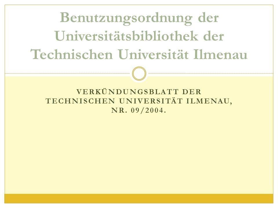 Benutzungsordnung der Universitätsbibliothek der Technischen Universität Ilmenau VERKÜNDUNGSBLATT DER TECHNISCHEN UNIVERSITÄT ILMENAU, NR.