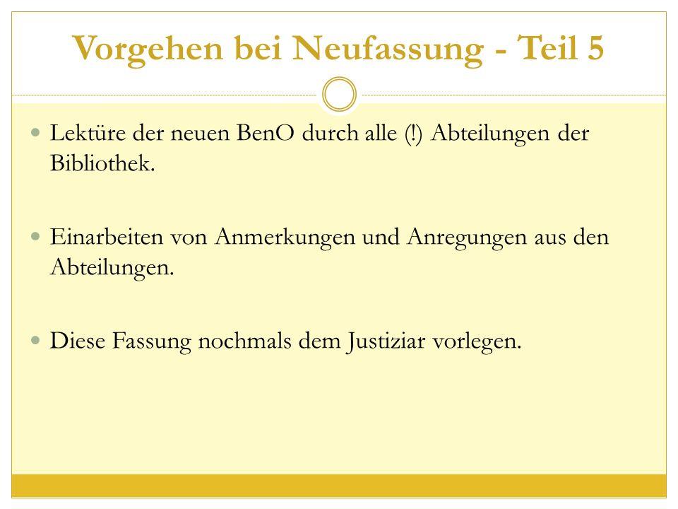 Vorgehen bei Neufassung - Teil 5 Lektüre der neuen BenO durch alle (!) Abteilungen der Bibliothek.