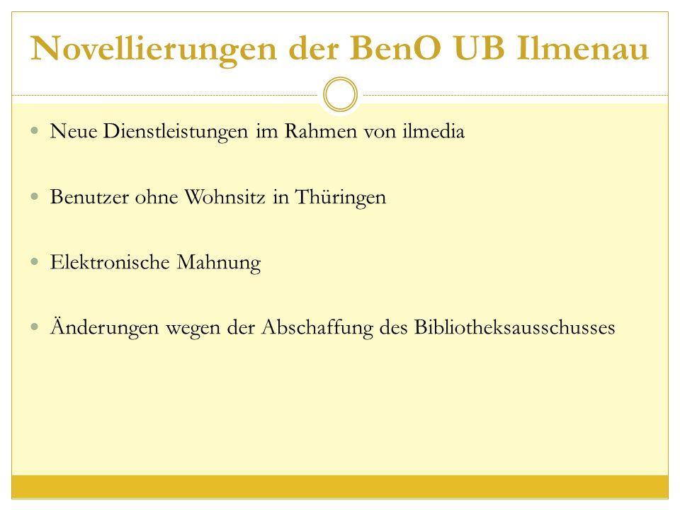 Novellierungen der BenO UB Ilmenau Neue Dienstleistungen im Rahmen von ilmedia Benutzer ohne Wohnsitz in Thüringen Elektronische Mahnung Änderungen wegen der Abschaffung des Bibliotheksausschusses