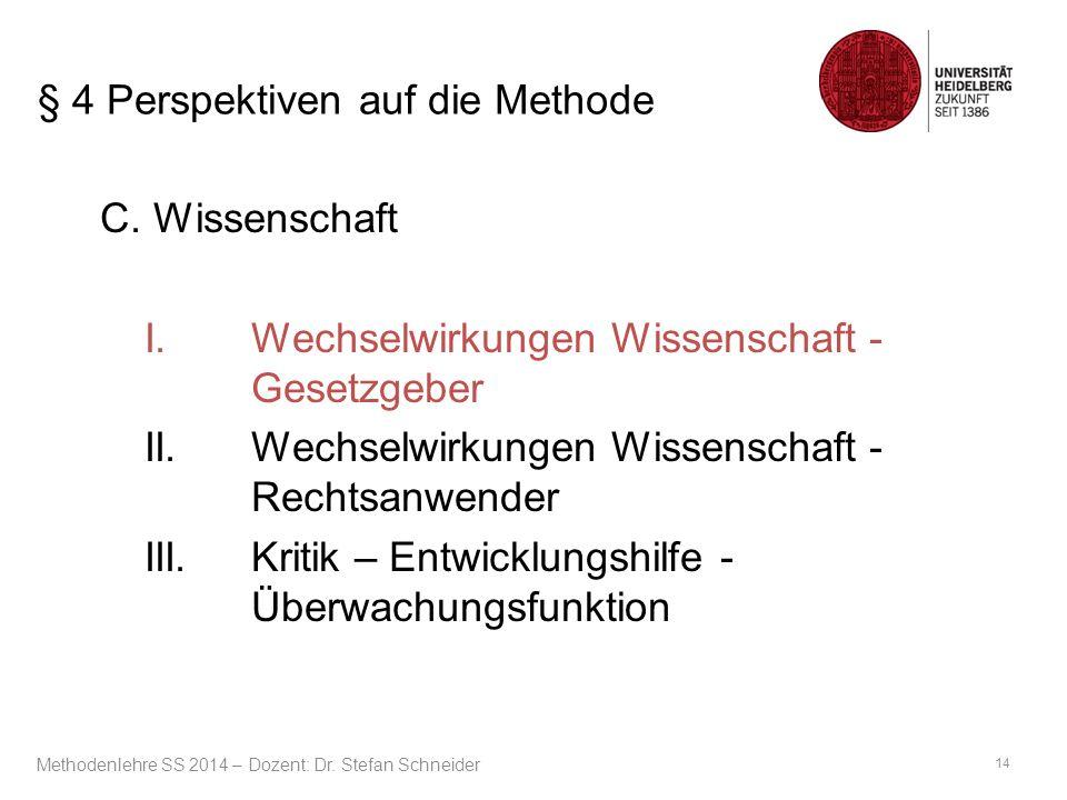 § 4 Perspektiven auf die Methode C. Wissenschaft I.Wechselwirkungen Wissenschaft - Gesetzgeber II.Wechselwirkungen Wissenschaft - Rechtsanwender III.K
