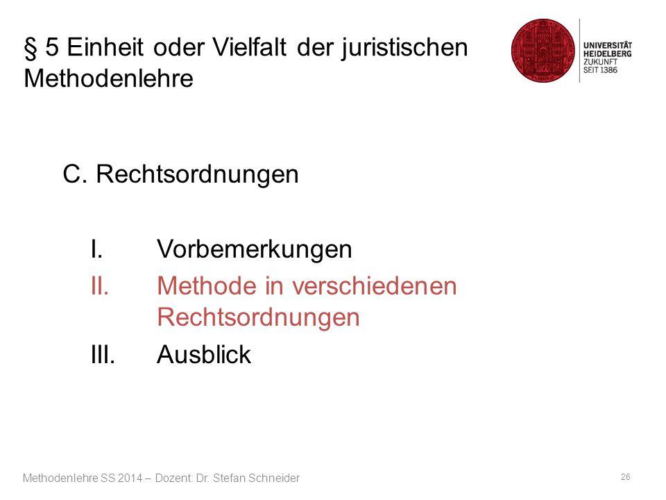 § 5 Einheit oder Vielfalt der juristischen Methodenlehre C. Rechtsordnungen I.Vorbemerkungen II.Methode in verschiedenen Rechtsordnungen III.Ausblick