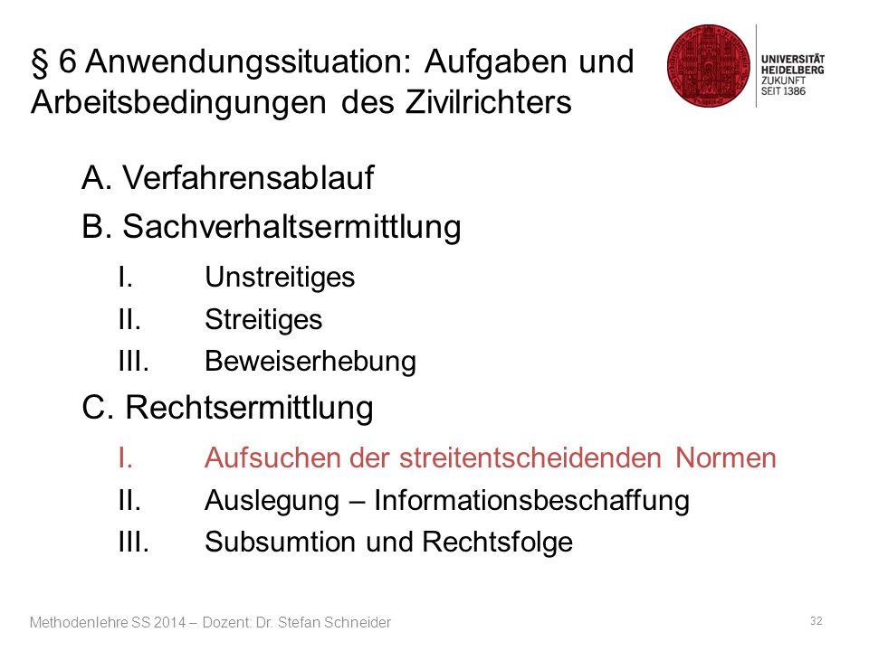 § 6 Anwendungssituation: Aufgaben und Arbeitsbedingungen des Zivilrichters A. Verfahrensablauf B. Sachverhaltsermittlung I.Unstreitiges II.Streitiges
