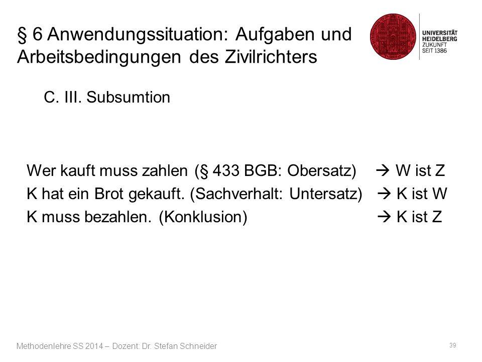 § 6 Anwendungssituation: Aufgaben und Arbeitsbedingungen des Zivilrichters C. III. Subsumtion Wer kauft muss zahlen (§ 433 BGB: Obersatz)  W ist Z K