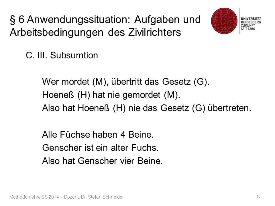 § 6 Anwendungssituation: Aufgaben und Arbeitsbedingungen des Zivilrichters C. III. Subsumtion Wer mordet (M), übertritt das Gesetz (G). Hoeneß (H) hat