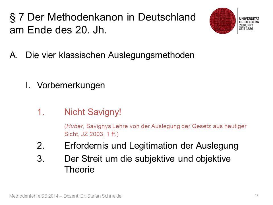 § 7 Der Methodenkanon in Deutschland am Ende des 20. Jh. A.Die vier klassischen Auslegungsmethoden I. Vorbemerkungen 1.Nicht Savigny! (Huber, Savignys