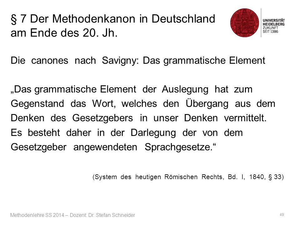 """§ 7 Der Methodenkanon in Deutschland am Ende des 20. Jh. Die canones nach Savigny: Das grammatische Element """"Das grammatische Element der Auslegung ha"""
