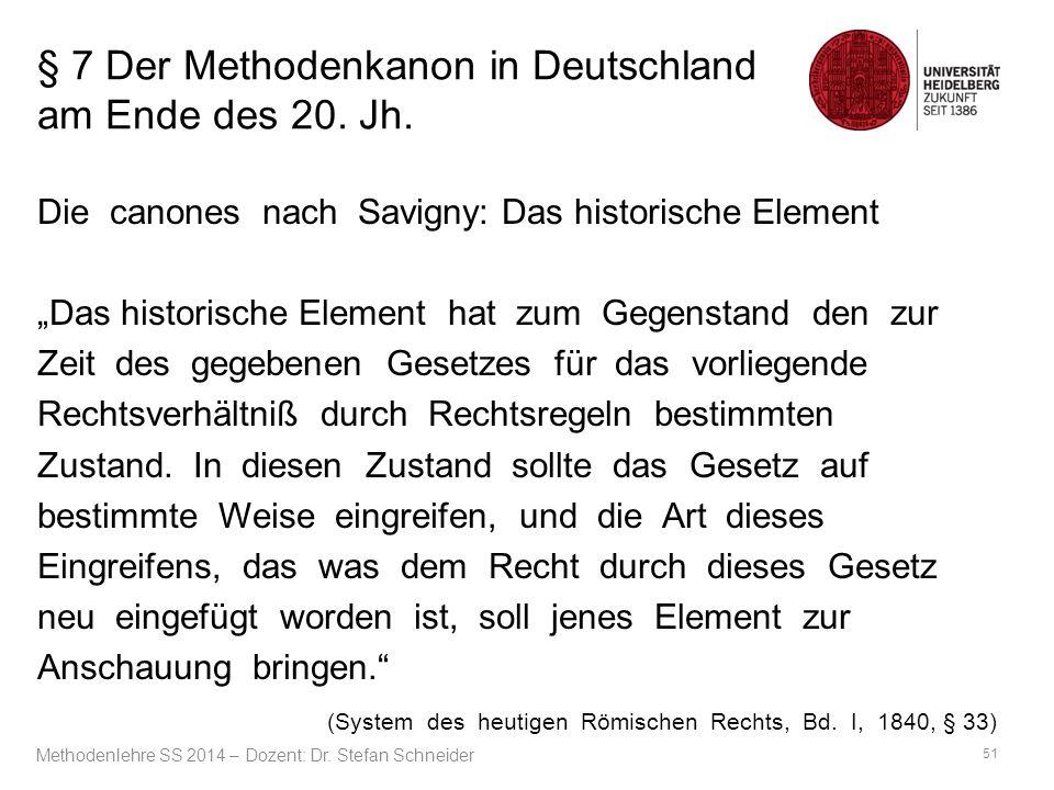 """§ 7 Der Methodenkanon in Deutschland am Ende des 20. Jh. Die canones nach Savigny: Das historische Element """"Das historische Element hat zum Gegenstand"""