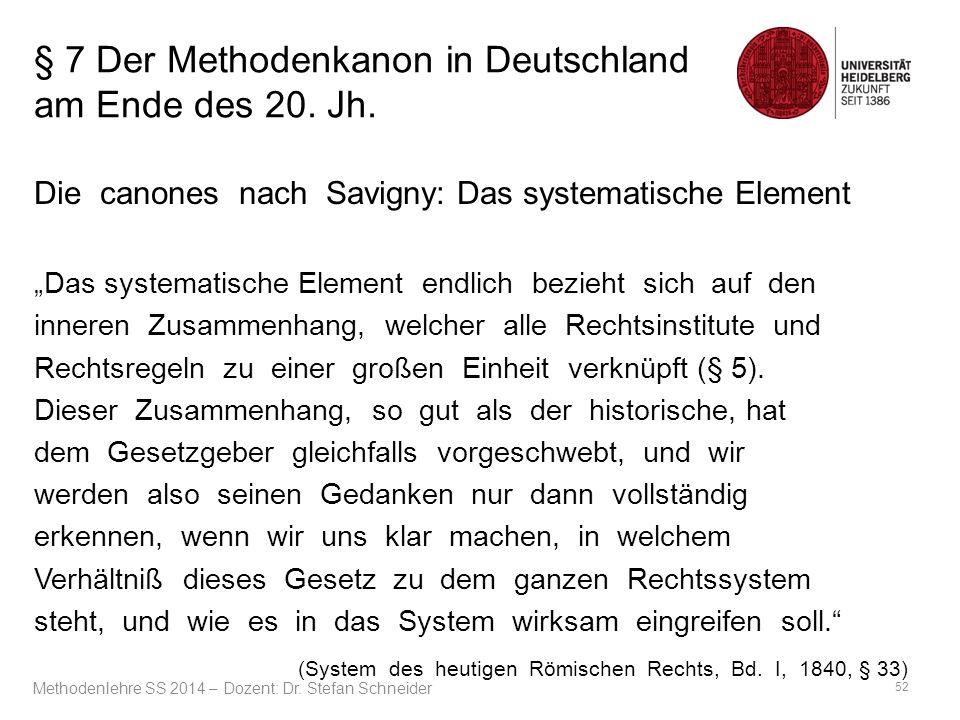 """§ 7 Der Methodenkanon in Deutschland am Ende des 20. Jh. Die canones nach Savigny: Das systematische Element """"Das systematische Element endlich bezieh"""