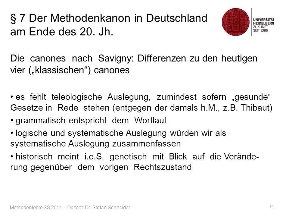 """§ 7 Der Methodenkanon in Deutschland am Ende des 20. Jh. Die canones nach Savigny: Differenzen zu den heutigen vier (""""klassischen"""") canones es fehlt t"""
