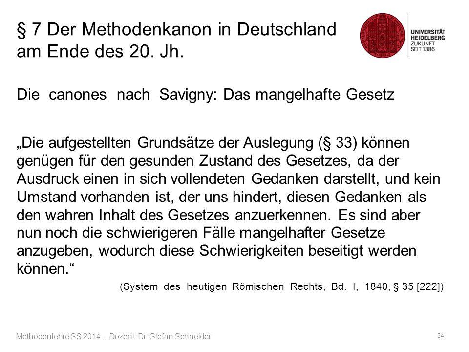 """§ 7 Der Methodenkanon in Deutschland am Ende des 20. Jh. Die canones nach Savigny: Das mangelhafte Gesetz """"Die aufgestellten Grundsätze der Auslegung"""
