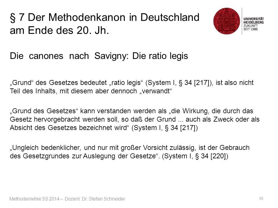 """§ 7 Der Methodenkanon in Deutschland am Ende des 20. Jh. Die canones nach Savigny: Die ratio legis """"Grund"""" des Gesetzes bedeutet """"ratio legis"""" (System"""