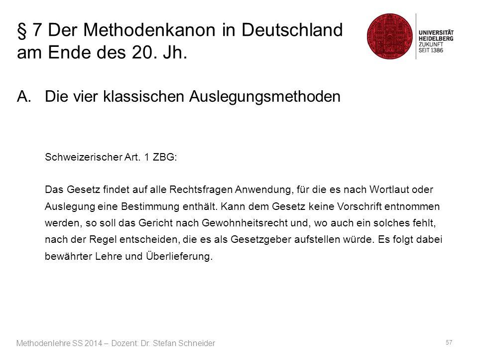 § 7 Der Methodenkanon in Deutschland am Ende des 20. Jh. A.Die vier klassischen Auslegungsmethoden Schweizerischer Art. 1 ZBG: Das Gesetz findet auf a