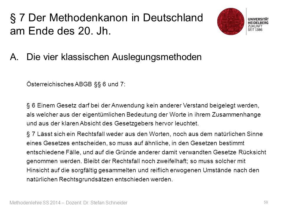 § 7 Der Methodenkanon in Deutschland am Ende des 20. Jh. A.Die vier klassischen Auslegungsmethoden Österreichisches ABGB §§ 6 und 7: § 6 Einem Gesetz