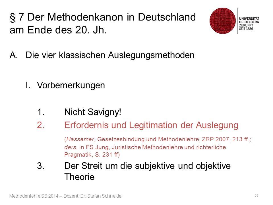 § 7 Der Methodenkanon in Deutschland am Ende des 20. Jh. A.Die vier klassischen Auslegungsmethoden I. Vorbemerkungen 1.Nicht Savigny! 2. Erfordernis u