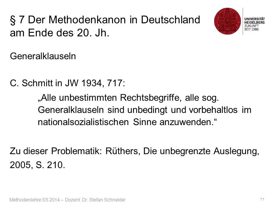 """§ 7 Der Methodenkanon in Deutschland am Ende des 20. Jh. Generalklauseln C. Schmitt in JW 1934, 717: """"Alle unbestimmten Rechtsbegriffe, alle sog. Gene"""