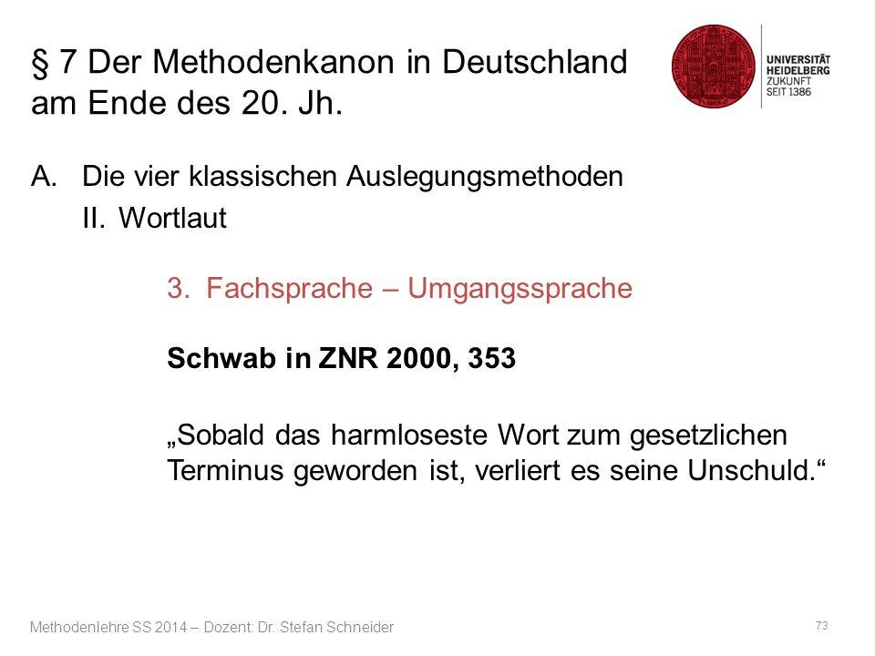 § 7 Der Methodenkanon in Deutschland am Ende des 20. Jh. A.Die vier klassischen Auslegungsmethoden II. Wortlaut 3.Fachsprache – Umgangssprache Schwab