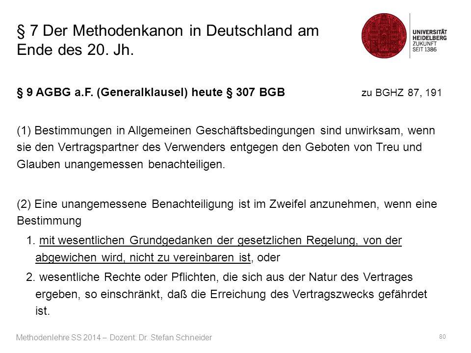 § 7 Der Methodenkanon in Deutschland am Ende des 20. Jh. § 9 AGBG a.F. (Generalklausel) heute § 307 BGB zu BGHZ 87, 191 (1) Bestimmungen in Allgemeine