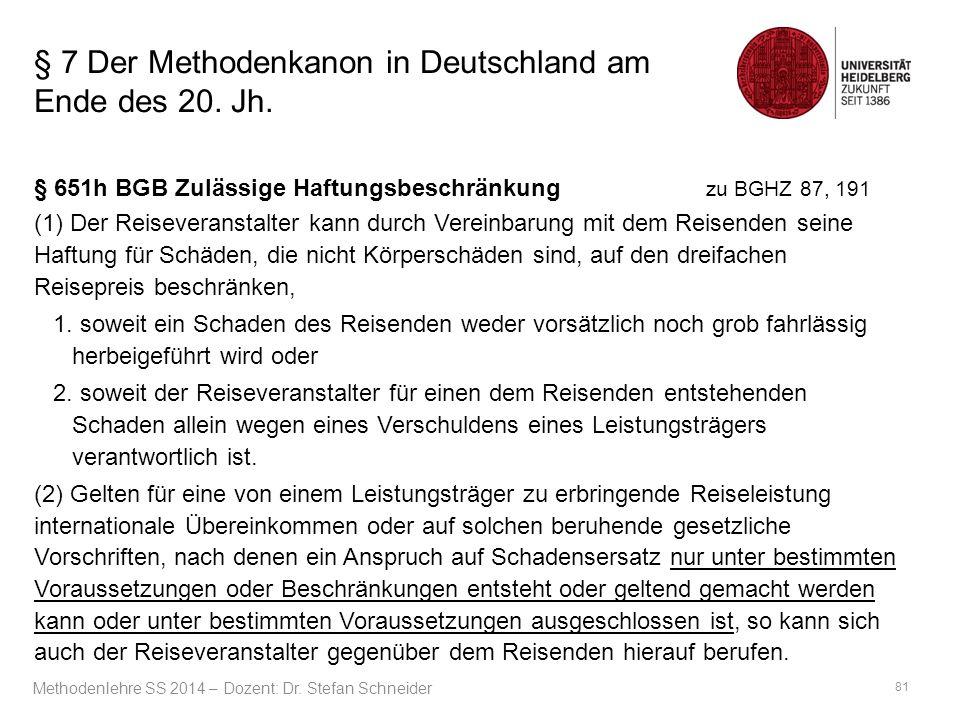 § 7 Der Methodenkanon in Deutschland am Ende des 20. Jh. § 651h BGB Zulässige Haftungsbeschränkung zu BGHZ 87, 191 (1) Der Reiseveranstalter kann durc