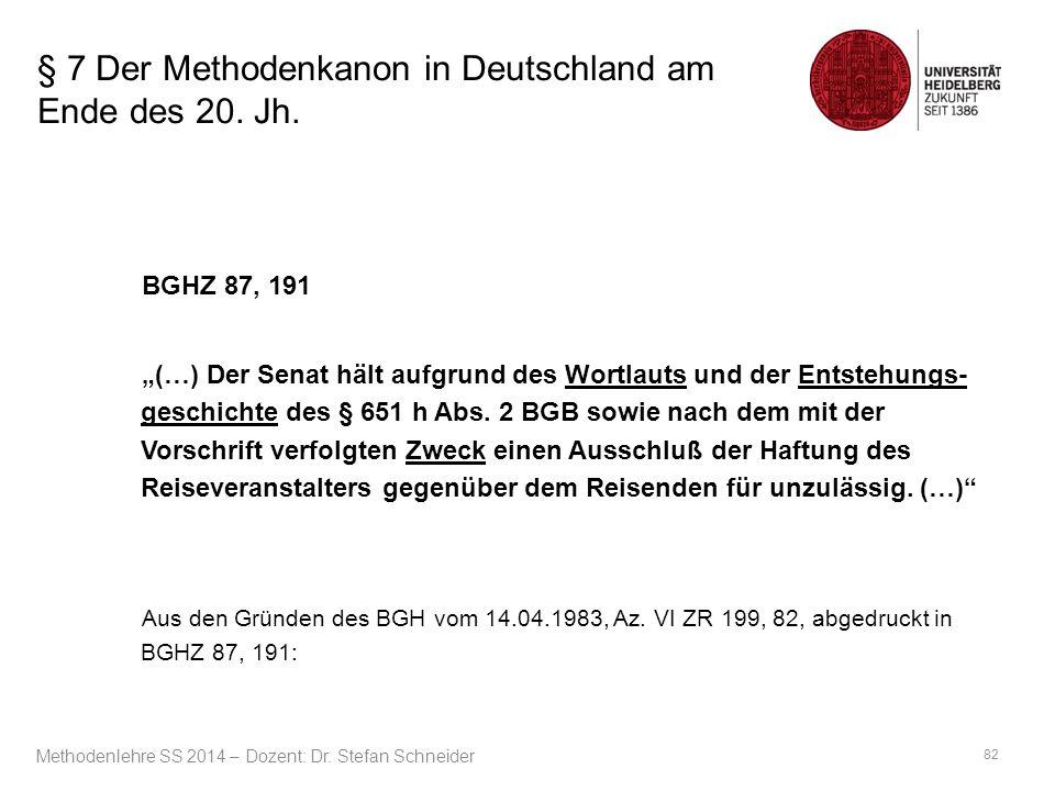 """§ 7 Der Methodenkanon in Deutschland am Ende des 20. Jh. BGHZ 87, 191 """"(…) Der Senat hält aufgrund des Wortlauts und der Entstehungs- geschichte des §"""