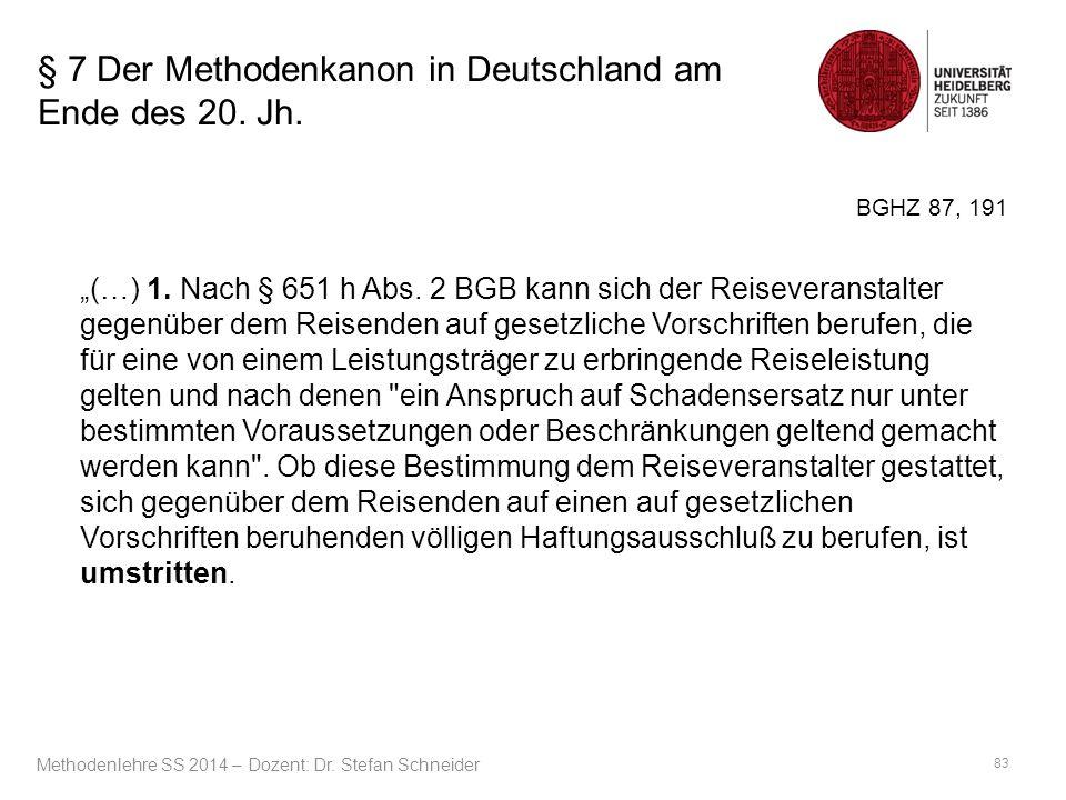 """§ 7 Der Methodenkanon in Deutschland am Ende des 20. Jh. BGHZ 87, 191 """"(…) 1. Nach § 651 h Abs. 2 BGB kann sich der Reiseveranstalter gegenüber dem Re"""