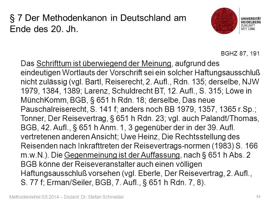 § 7 Der Methodenkanon in Deutschland am Ende des 20. Jh. BGHZ 87, 191 Das Schrifttum ist überwiegend der Meinung, aufgrund des eindeutigen Wortlauts d