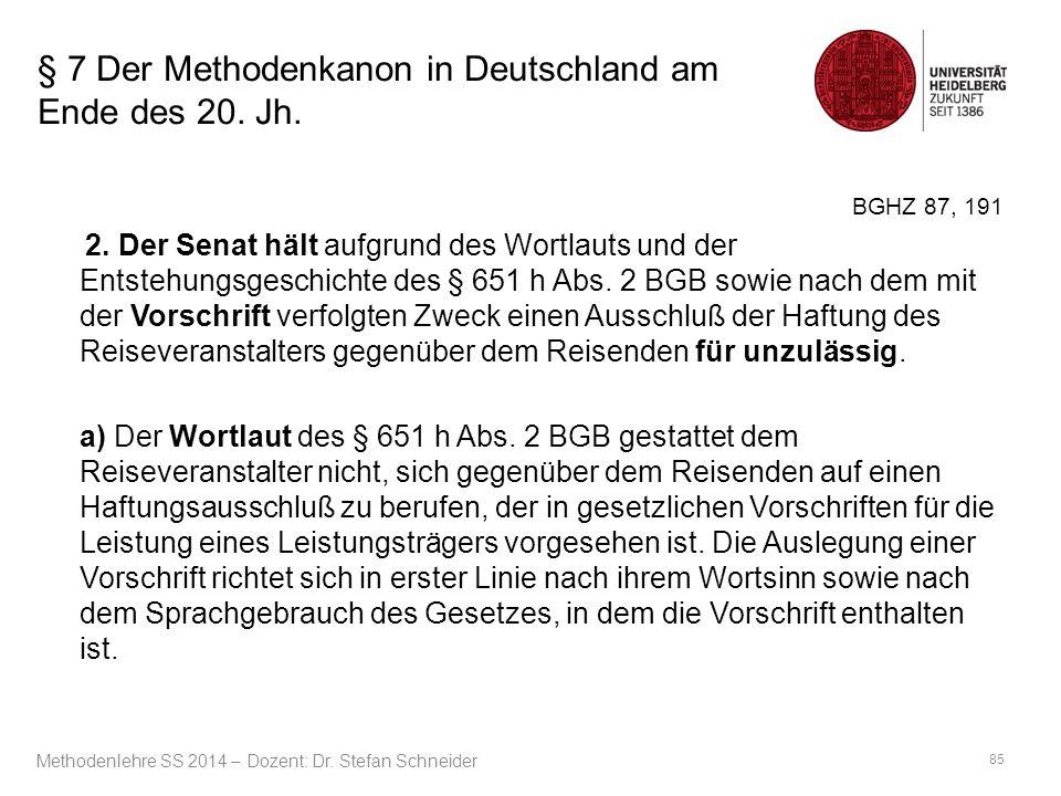 § 7 Der Methodenkanon in Deutschland am Ende des 20. Jh. BGHZ 87, 191 2. Der Senat hält aufgrund des Wortlauts und der Entstehungsgeschichte des § 651