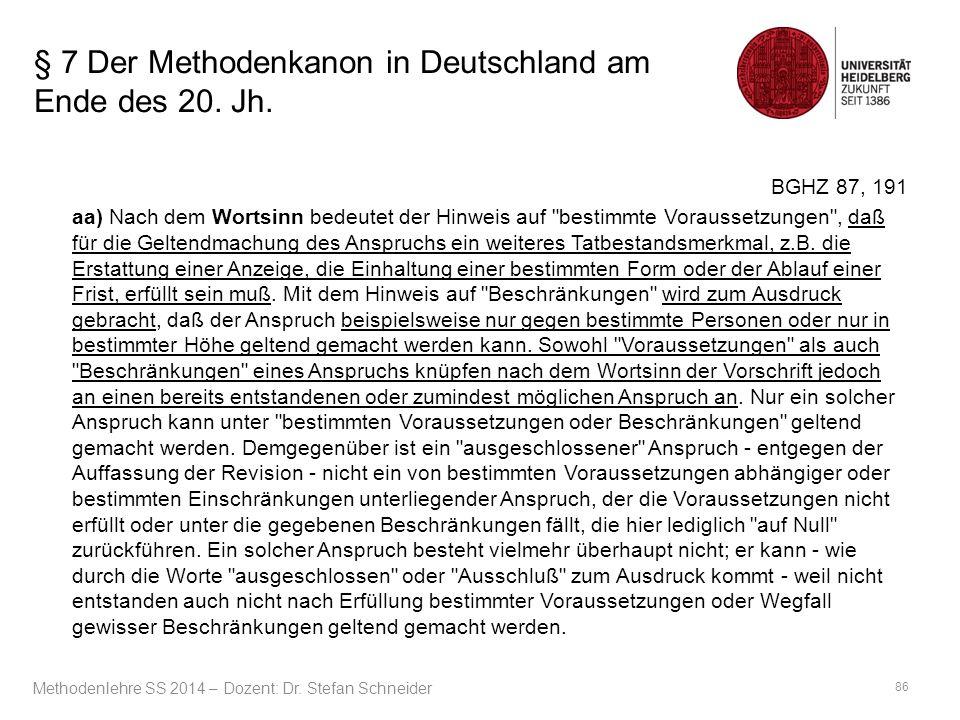 § 7 Der Methodenkanon in Deutschland am Ende des 20. Jh. BGHZ 87, 191 aa) Nach dem Wortsinn bedeutet der Hinweis auf