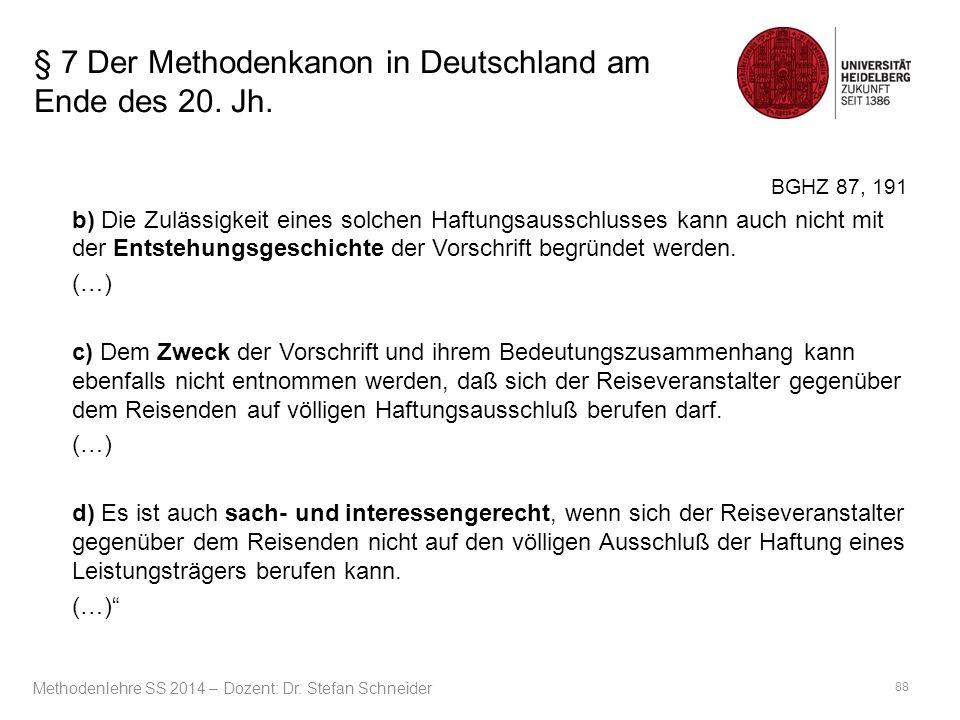 § 7 Der Methodenkanon in Deutschland am Ende des 20. Jh. BGHZ 87, 191 b) Die Zulässigkeit eines solchen Haftungsausschlusses kann auch nicht mit der E