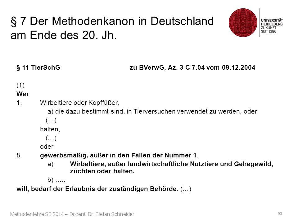 § 7 Der Methodenkanon in Deutschland am Ende des 20. Jh. § 11 TierSchG zu BVerwG, Az. 3 C 7.04 vom 09.12.2004 (1) Wer 1.Wirbeltiere oder Kopffüßer, a)