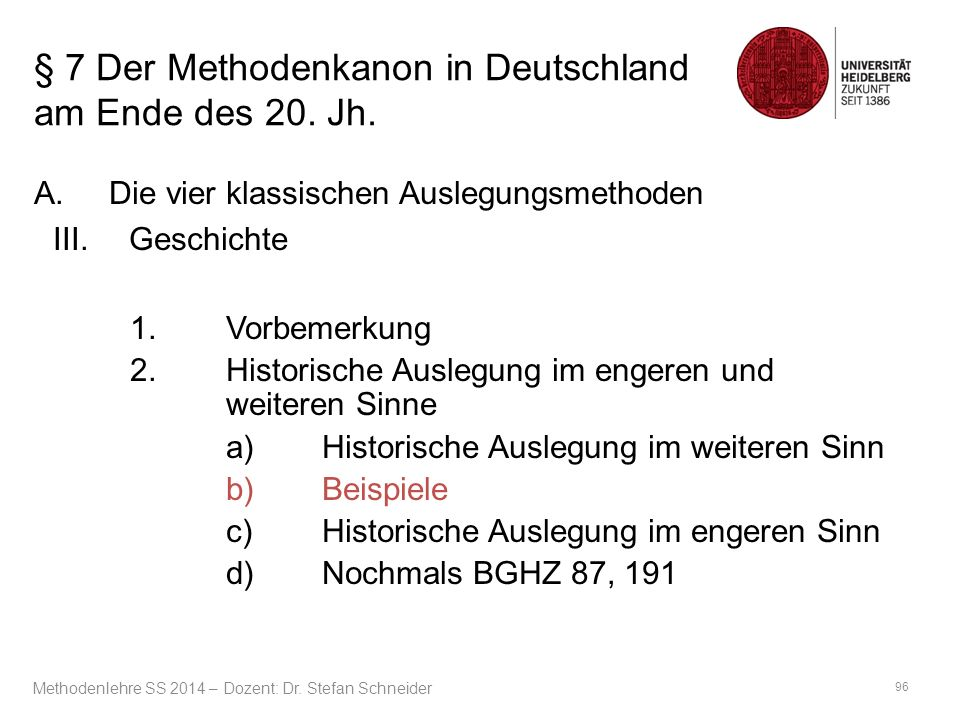§ 7 Der Methodenkanon in Deutschland am Ende des 20. Jh. A.Die vier klassischen Auslegungsmethoden III.Geschichte 1.Vorbemerkung 2.Historische Auslegu