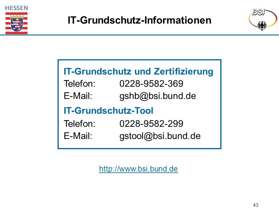43 IT-Grundschutz-Informationen IT-Grundschutz und Zertifizierung Telefon:0228-9582-369 E-Mail:gshb@bsi.bund.de IT-Grundschutz-Tool Telefon:0228-9582-299 E-Mail:gstool@bsi.bund.de http://www.bsi.bund.de