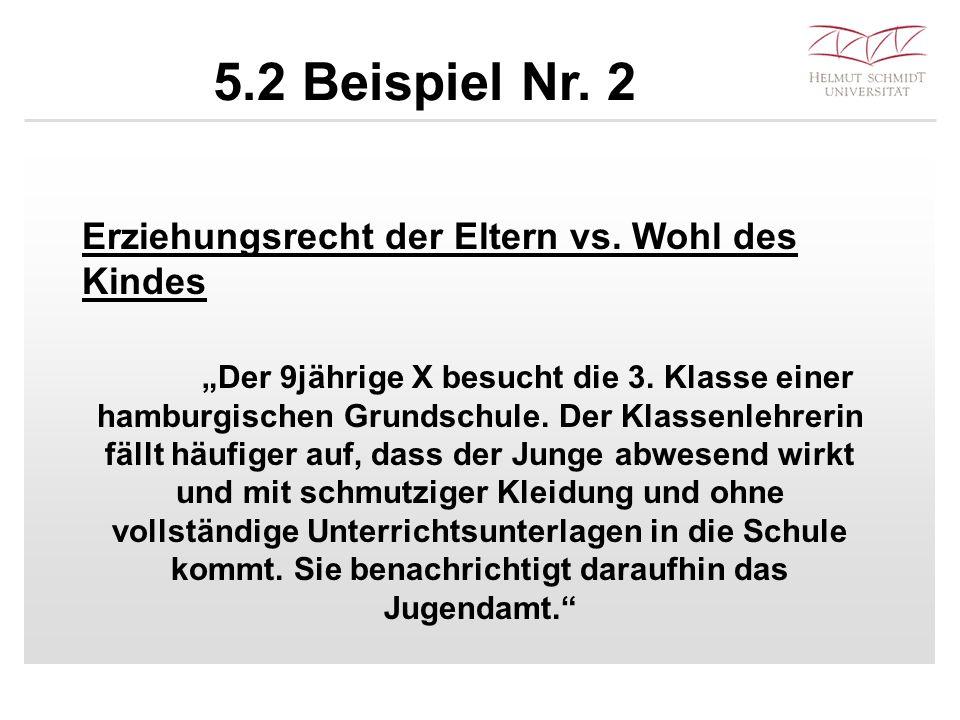 """5.2 Beispiel Nr. 2 Erziehungsrecht der Eltern vs. Wohl des Kindes """"Der 9jährige X besucht die 3. Klasse einer hamburgischen Grundschule. Der Klassenle"""