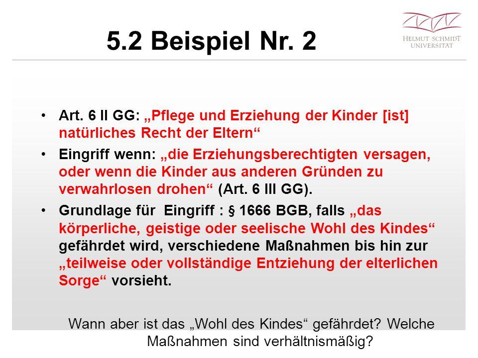 """5.2 Beispiel Nr. 2 Art. 6 II GG: """"Pflege und Erziehung der Kinder [ist] natürliches Recht der Eltern"""" Eingriff wenn: """"die Erziehungsberechtigten versa"""