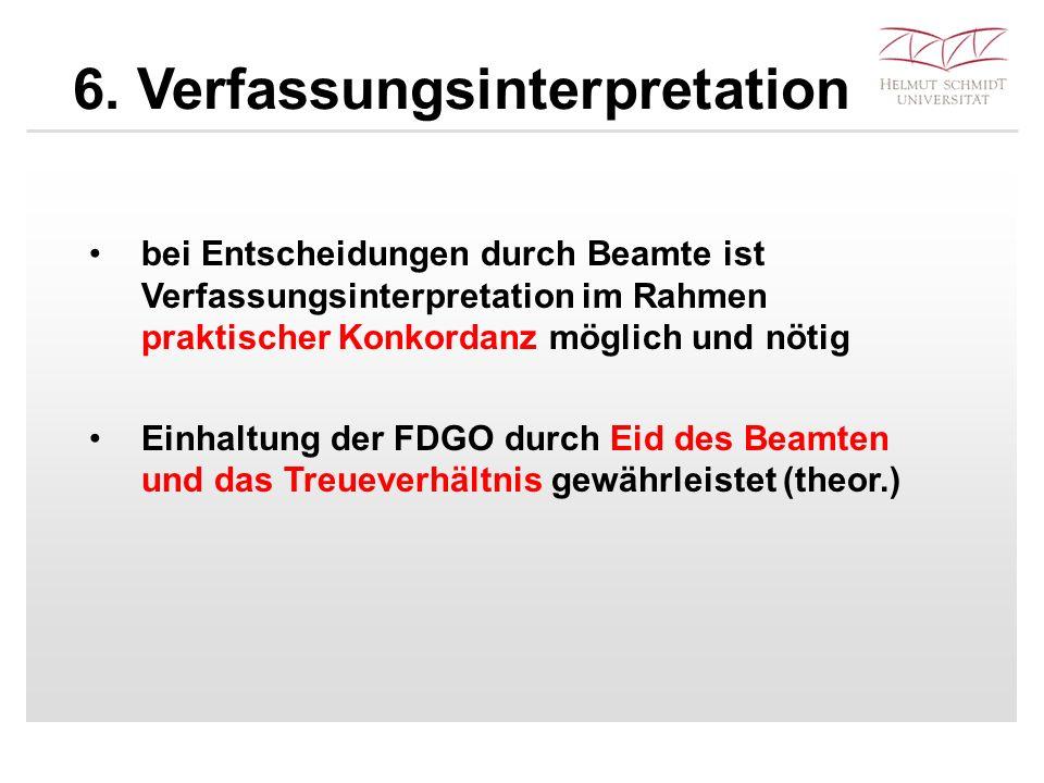 6. Verfassungsinterpretation bei Entscheidungen durch Beamte ist Verfassungsinterpretation im Rahmen praktischer Konkordanz möglich und nötig Einhaltu