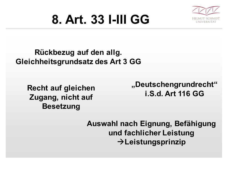 """8. Art. 33 I-III GG Recht auf gleichen Zugang, nicht auf Besetzung Auswahl nach Eignung, Befähigung und fachlicher Leistung  Leistungsprinzip """"Deutsc"""