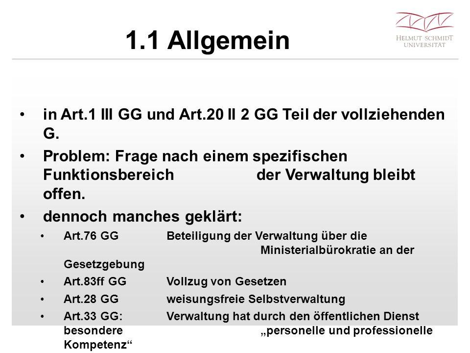 1.1 Allgemein in Art.1 III GG und Art.20 II 2 GG Teil der vollziehenden G. Problem: Frage nach einem spezifischen Funktionsbereich der Verwaltung blei