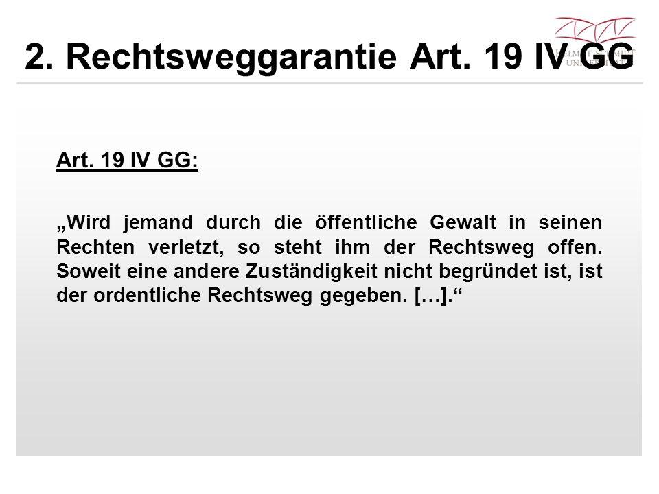 """2. Rechtsweggarantie Art. 19 IV GG Art. 19 IV GG: """"Wird jemand durch die öffentliche Gewalt in seinen Rechten verletzt, so steht ihm der Rechtsweg off"""
