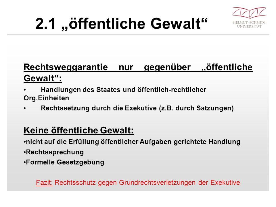"""2.1 """"öffentliche Gewalt"""" Rechtsweggarantie nur gegenüber """"öffentliche Gewalt"""": Handlungen des Staates und öffentlich-rechtlicher Org.Einheiten Rechtss"""