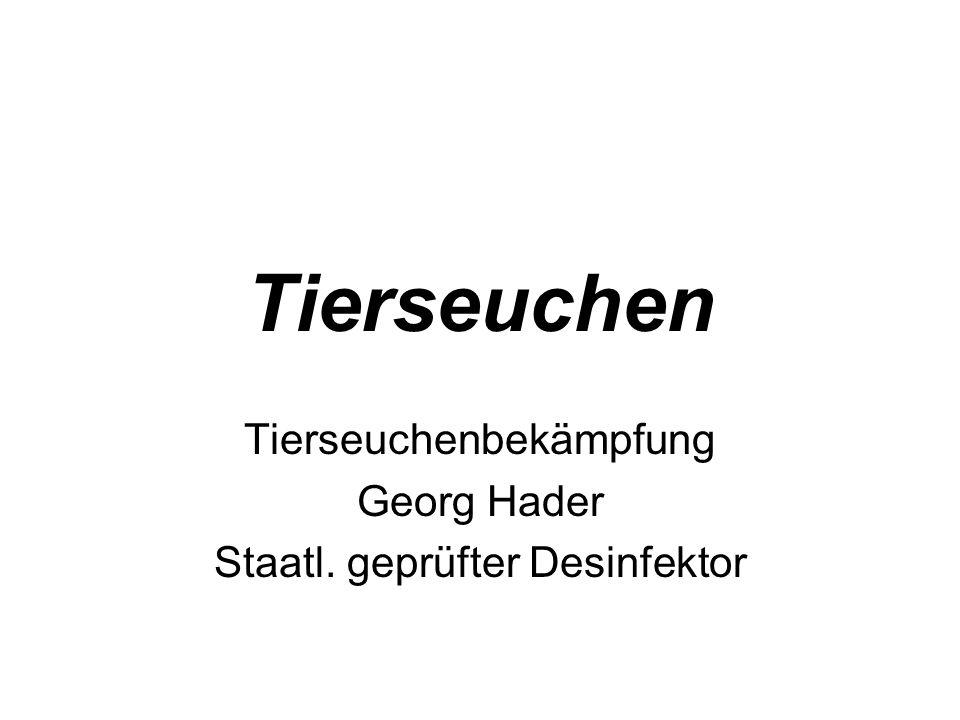 Tierseuchen Tierseuchenbekämpfung Georg Hader Staatl. geprüfter Desinfektor