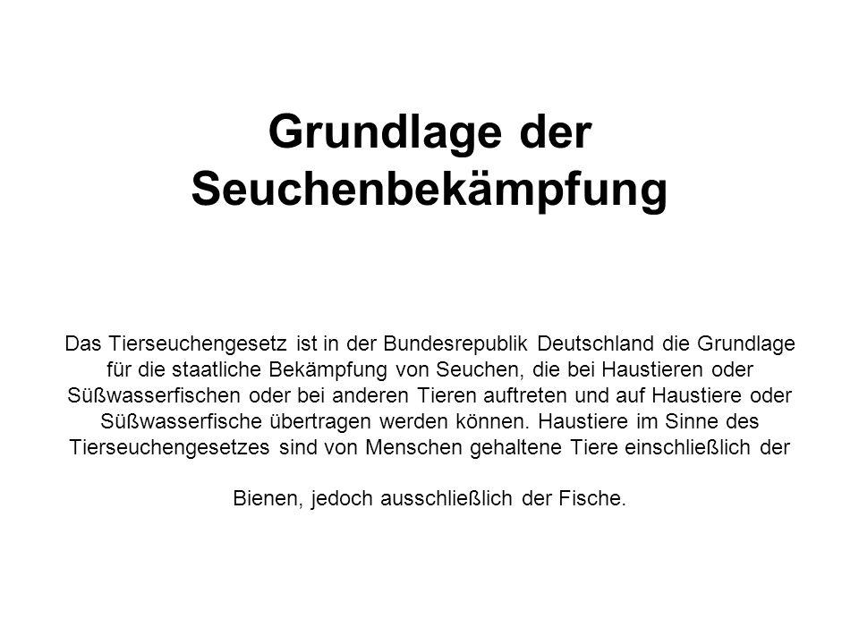 Grundlage der Seuchenbekämpfung Das Tierseuchengesetz ist in der Bundesrepublik Deutschland die Grundlage für die staatliche Bekämpfung von Seuchen, die bei Haustieren oder Süßwasserfischen oder bei anderen Tieren auftreten und auf Haustiere oder Süßwasserfische übertragen werden können.